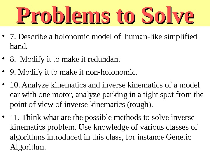 Problems to Solve • 7. Describe a holonomic model of human-like simplified hand.  • 8.