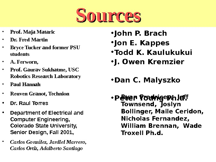 Sources • Prof. Maja Mataric • Dr. Fred Martin • Bryce Tucker and former PSU students