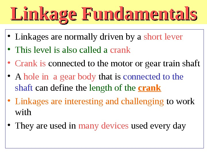 Linkage Fundamentals • Linkages are normally driven by a short lever • This level is also