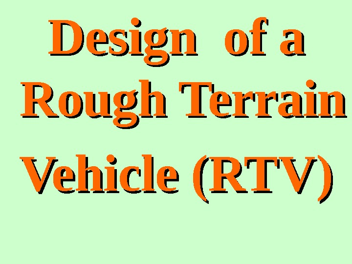 Design of a Rough Terrain Vehicle (RTV)