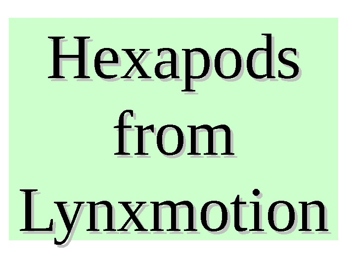 Hexapods from Lynxmotion