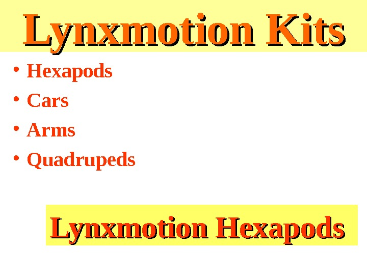 Lynxmotion Kits • Hexapods • Cars • Arms • Quadrupeds Lynxmotion Hexapods