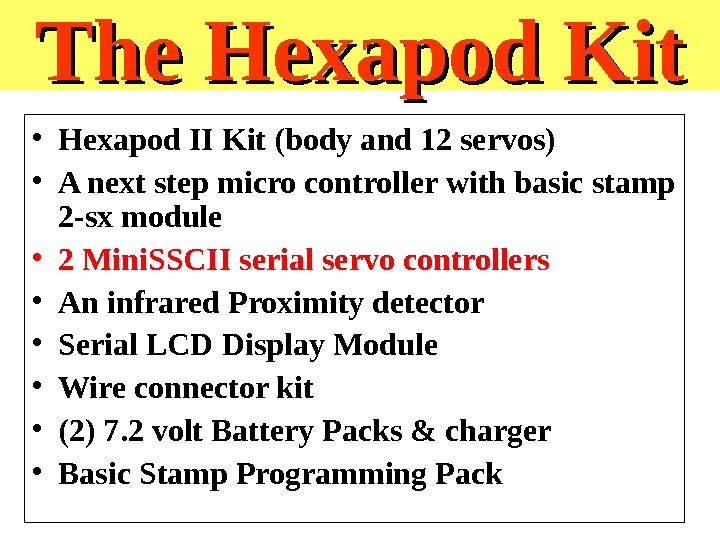 The Hexapod Kit • Hexapod II Kit (body and 12 servos) • A next step micro