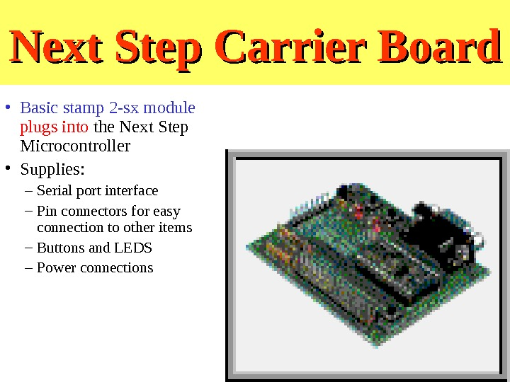 Next Step Carrier Board • Basic stamp 2 -sx module  plugs into the Next Step