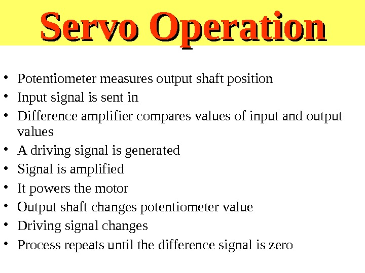 Servo Operation • Potentiometer measures output shaft position • Input signal is sent in • Difference