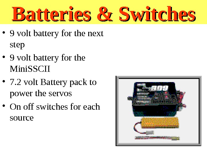 Batteries & Switches • 9 volt battery for the next step • 9 volt battery for