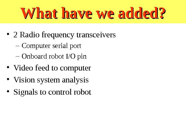 What have we added?  • 2 Radio frequency transceivers – Computer serial port – Onboard