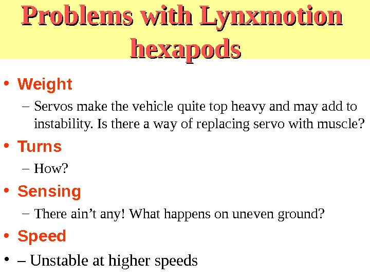 Problems with Lynxmotion  hexapods • Weight – Servos make the vehicle quite top heavy and