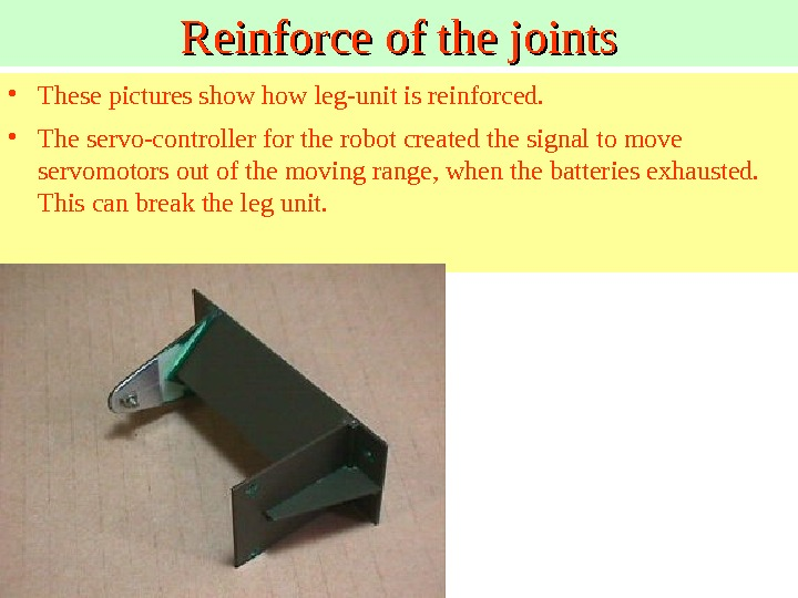 Reinforce of the joints • These pictures show leg-unit is reinforced.  • The servo-controller for
