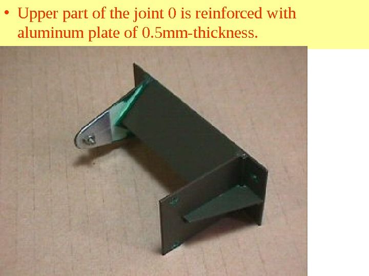 • Upper part of the joint 0 is reinforced with aluminum plate of 0. 5