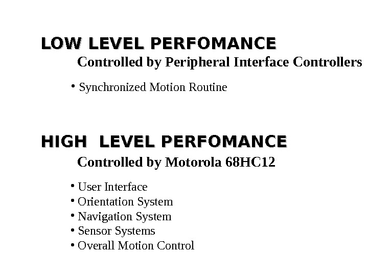 LOW LEVEL PERFOMANCE Controlled by Peripheral Interface Controllers HIGH LEVEL PERFOMANCE Controlled by Motorola 68 HC