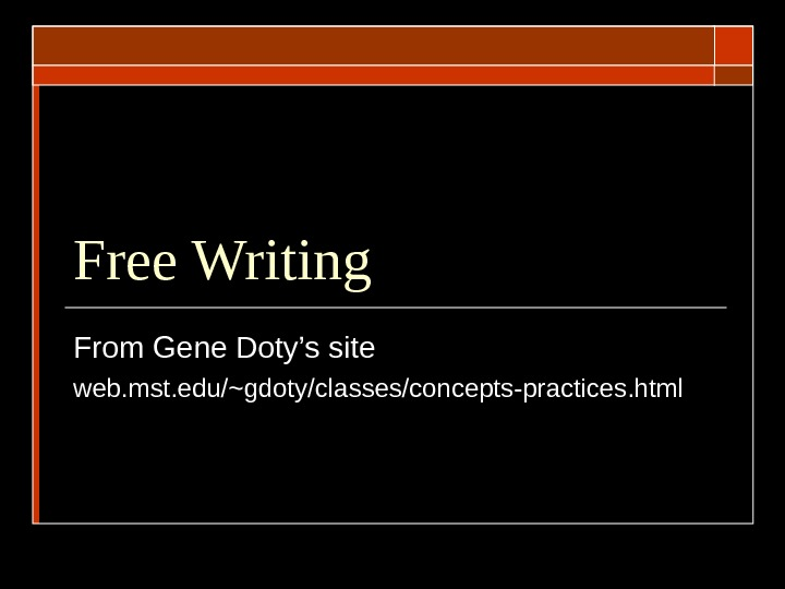 Free Writing From Gene Doty's site web. mst. edu/~gdoty/classes/concepts-practices. html
