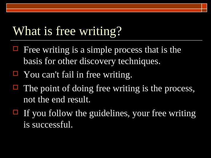 What is free writing?  Free writing is a simple process that is the basis for