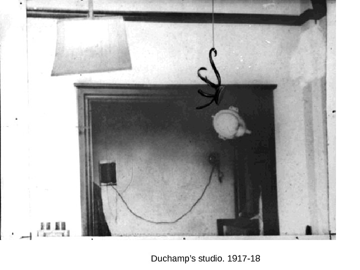 Duchamp's studio. 1917 -18