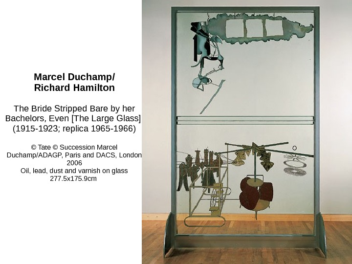 Marcel Duchamp/ Richard Hamilton The Bride Stripped Bare by her Bachelors, Even [The Large Glass] (1915
