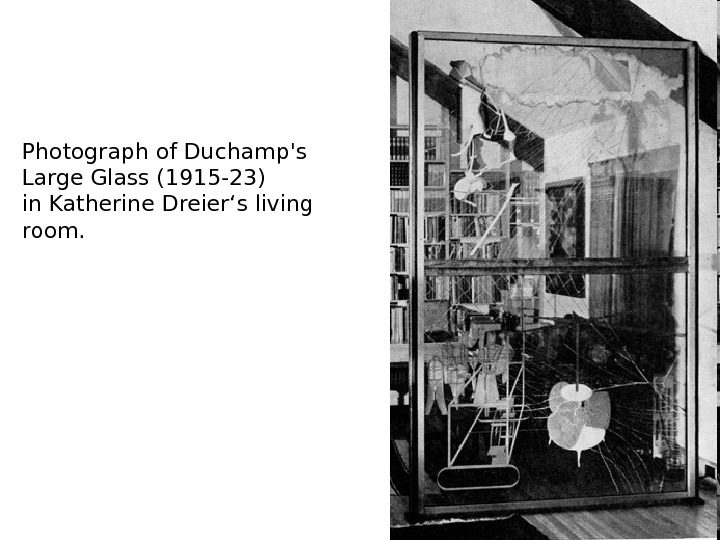 Photograph of Duchamp's Large Glass (1915 -23) in Katherine Dreier's living room.