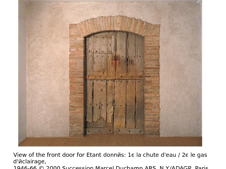 View of the front door for Etant donnйs: 1є la chute d'eau / 2є le