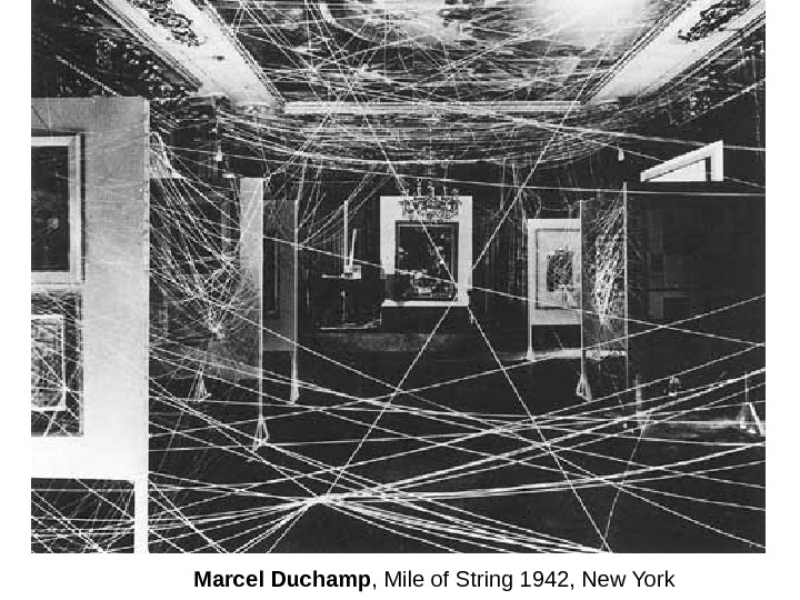 Marcel Duchamp , Mile of String 1942, New York