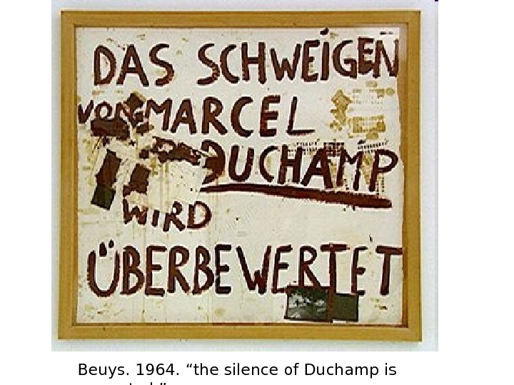 "Beuys. 1964. ""the silence of Duchamp is overrated. """