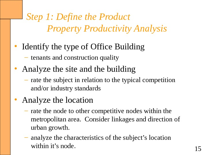 15 Step 1: Define the Product Property Productivity Analysis • Identify the type of Office Building