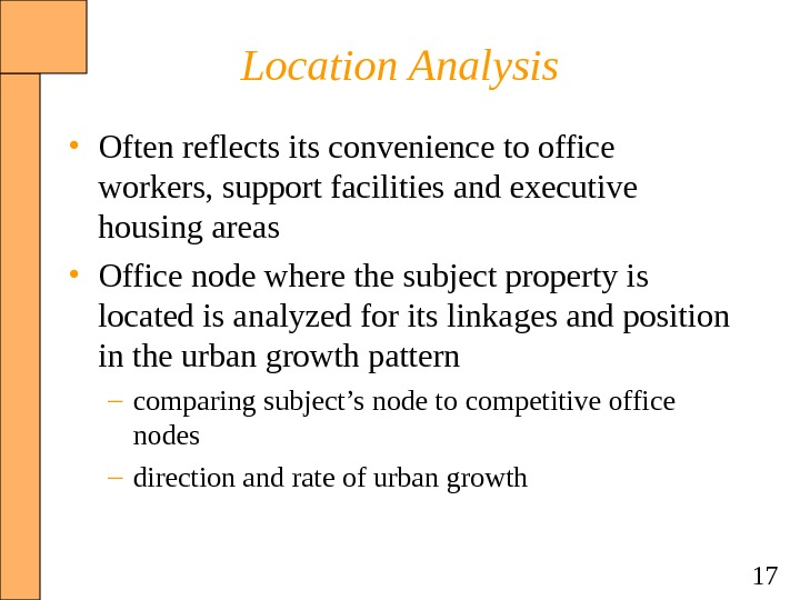 17 Location Analysis • Often reflects its convenience to office workers, support facilities and executive housing