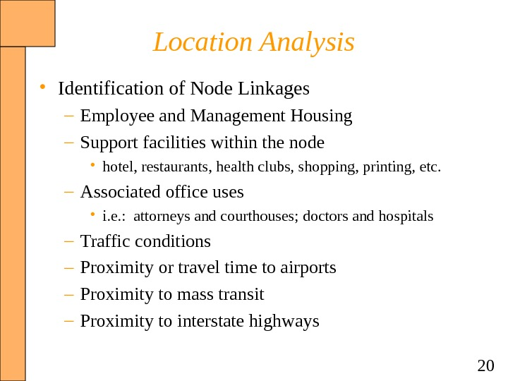 20 Location Analysis • Identification of Node Linkages – Employee and Management Housing – Support facilities