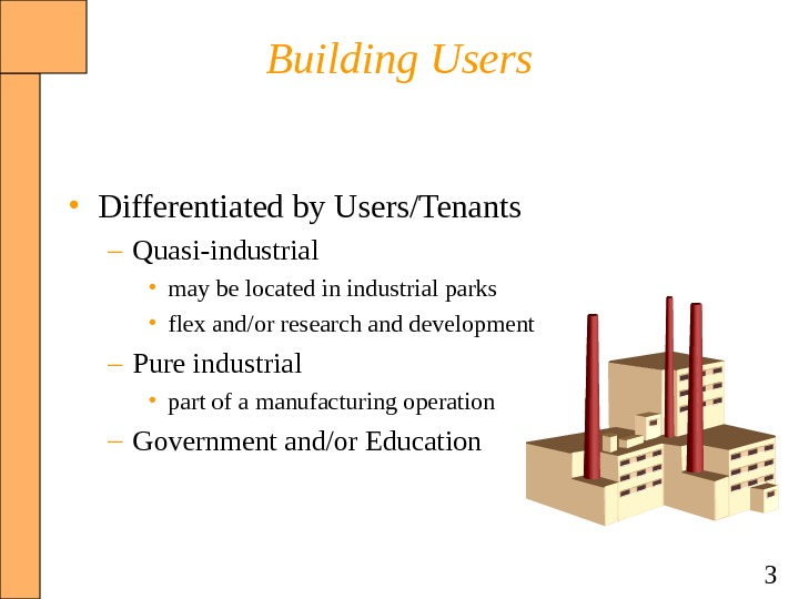 3 Building Users • Differentiated by Users/Tenants – Quasi-industrial • may be located in industrial parks