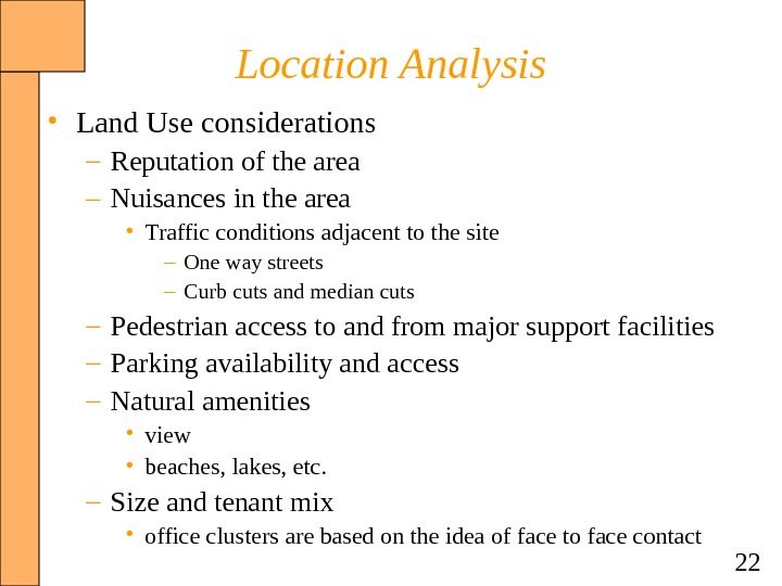22 Location Analysis • Land Use considerations – Reputation of the area – Nuisances in the