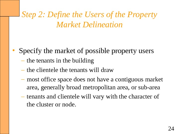 24 Step 2: Define the Users of the Property Market Delineation • Specify the market of
