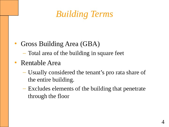 4 Building Terms • Gross Building Area (GBA) – Total area of the building in square