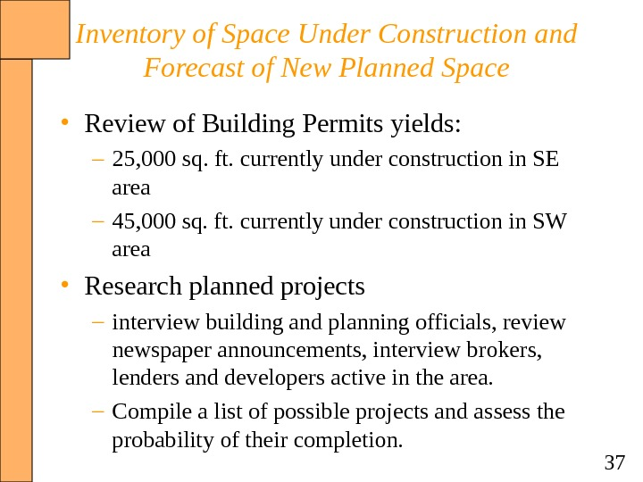 37 Inventory of Space Under Construction and Forecast of New Planned Space • Review of Building