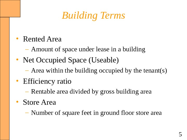 5 Building Terms • Rented Area – Amount of space under lease in a building •