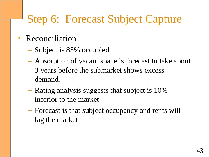 43 Step 6:  Forecast Subject Capture • Reconciliation – Subject is 85 occupied – Absorption