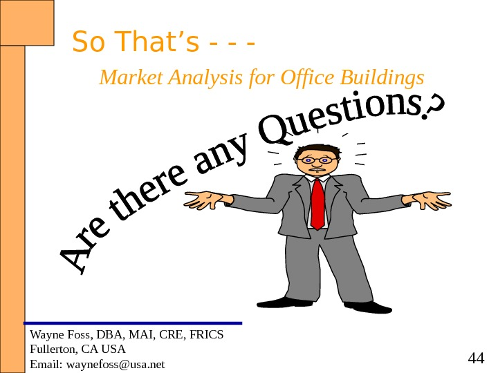 44 So That's - - - Market Analysis for Office Buildings Wayne Foss, DBA, MAI, CRE,