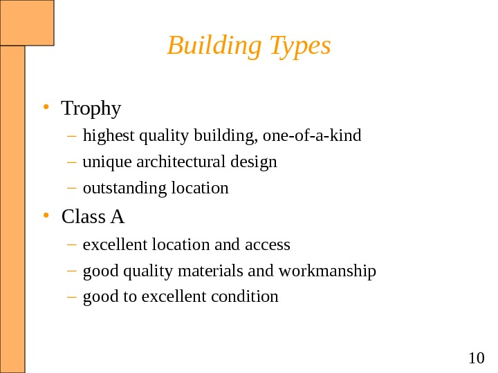 10 Building Types • Trophy – highest quality building, one-of-a-kind – unique architectural design – outstanding