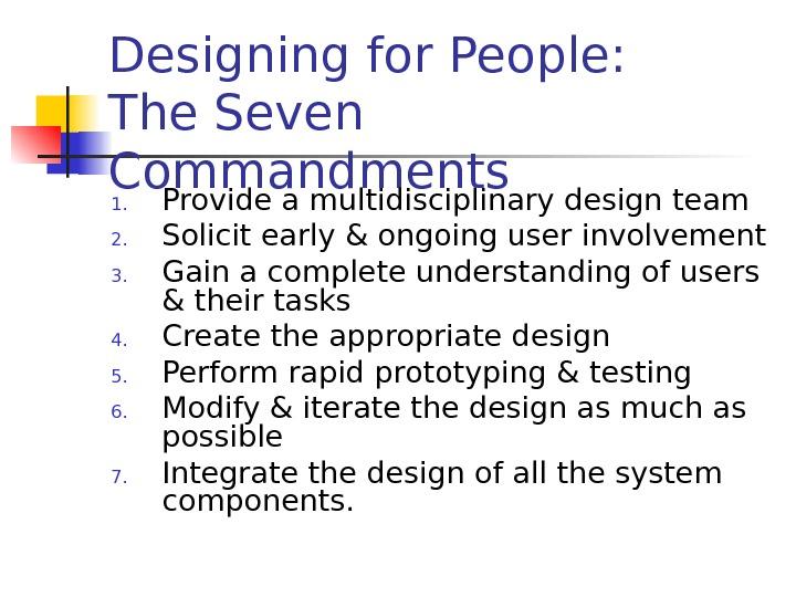 Designing for People:  The Seven Commandments 1. Provide a multidisciplinary design team 2.