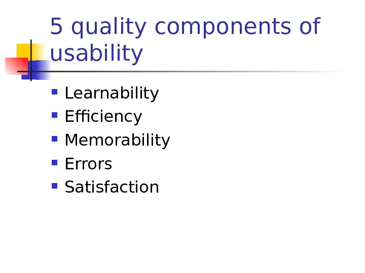 5 quality components of usability Learnability Efficiency Memorability Errors Satisfaction
