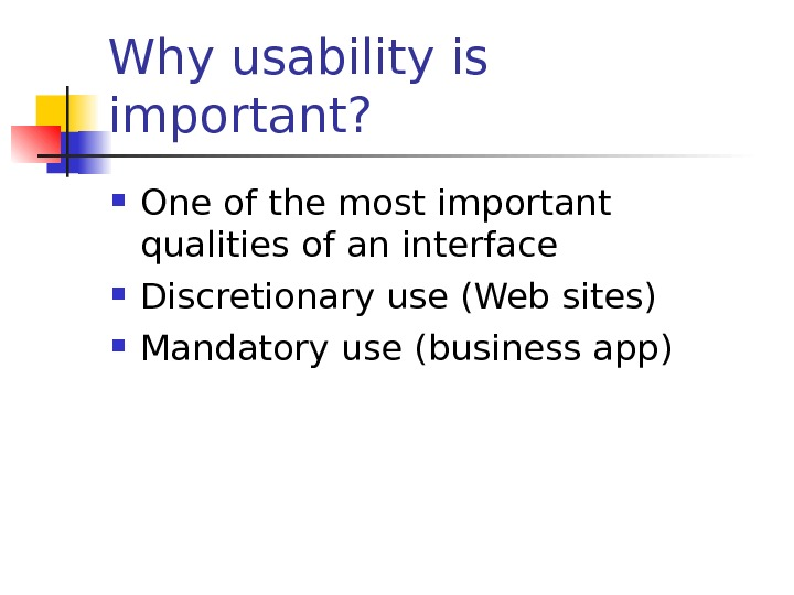 Why usability is important?  One of the most important qualities of an interface