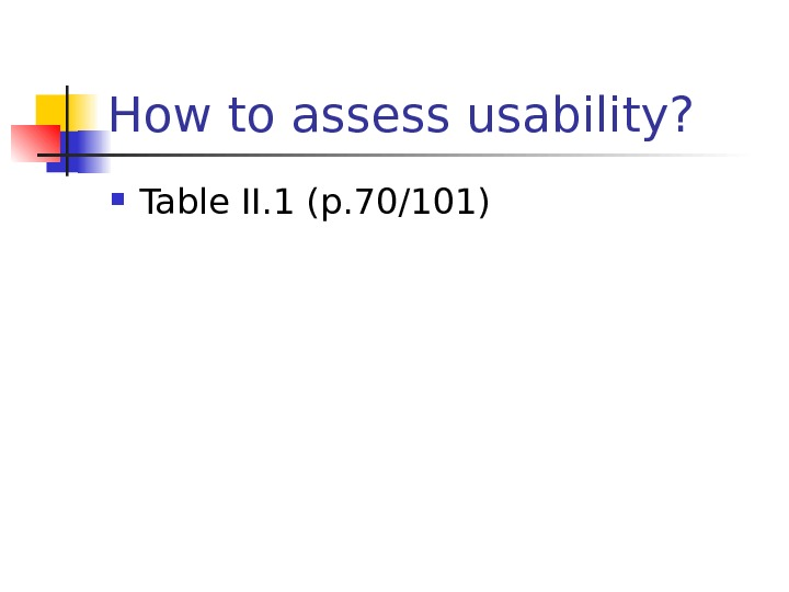How to assess usability?  Table II. 1 (p. 70/101)