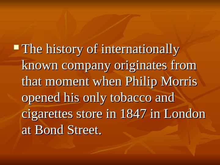 The history of internationally known company originates from that moment when Philip Morris opened his