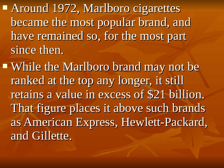 Around 1972, Marlboro cigarettes became the most popular brand, and have remained so, for the