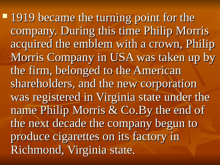 1919 became the turning point for the company. During this time Philip Morris acquired the