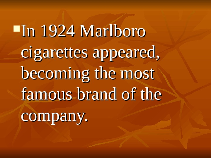 In 1924 Marlboro cigarettes appeared,  becoming the most famous brand of the company.