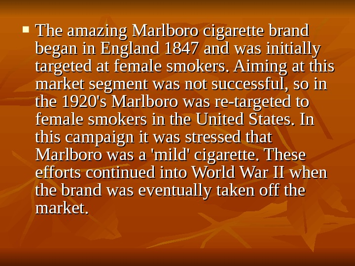 The amazing Marlboro cigarette brand began in England 1847 and was initially targeted at female