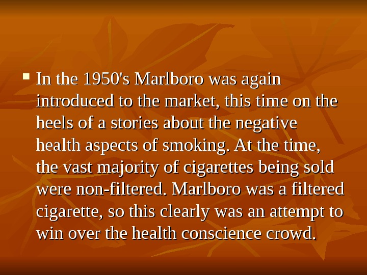 In the 1950's Marlboro was again introduced to the market, this time on the heels