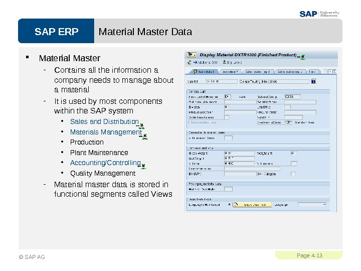 SAP ERPPage 4 - 13 © SAP AG Material Master Data Material Master - Contains all