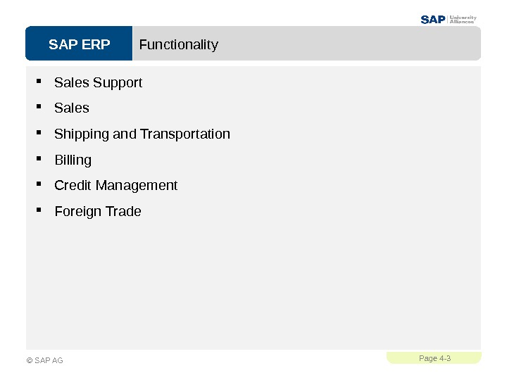 SAP ERPPage 4 - 3 © SAP AG Functionality Sales Support Sales  Shipping and Transportation