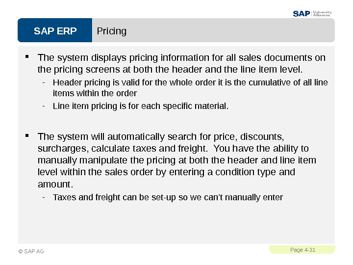 SAP ERPPage 4 - 31 © SAP AG Pricing The system displays pricing information for all