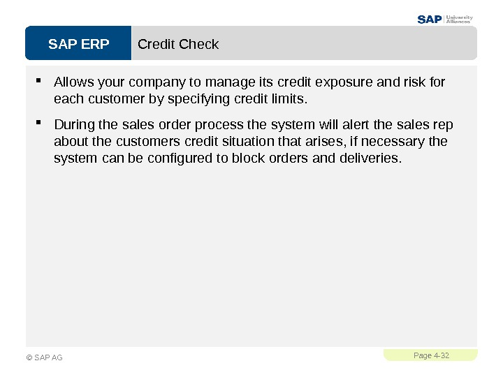 SAP ERPPage 4 - 32 © SAP AG Credit Check Allows your company to manage its