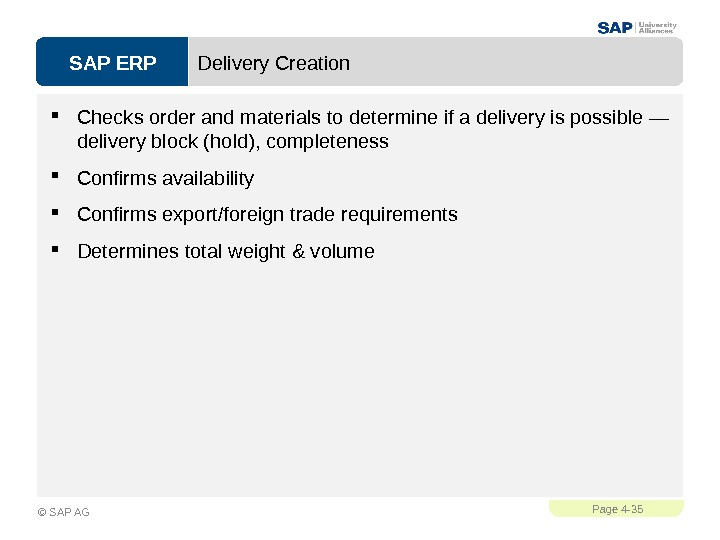 SAP ERPPage 4 - 35 © SAP AG Delivery Creation Checks order and materials to determine